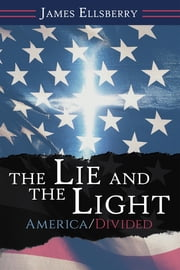 The Lie and the Light - America/Divided ebook by James Ellsberry