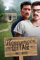 Honeymoon Cottage ebook by Matt Brooks