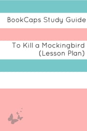 To Kill a Mockingbird: Teacher Lesson Plans and Study Guide ebook by LessonCaps