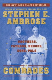 Comrades - Brothers, Fathers, Heroes, Sons, Pals ebook by Stephen E. Ambrose