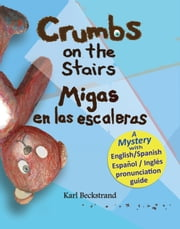 Crumbs on the Stairs: Migas en las escaleras: A Mystery in English & Spanish ebook by Karl Beckstrand