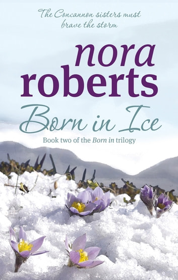 Born In Ice - Number 2 in series ebook by Nora Roberts