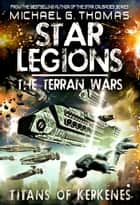 Titans of Kerkenes (Star Legions: The Terran Wars Book 2) ebook by Michael G. Thomas