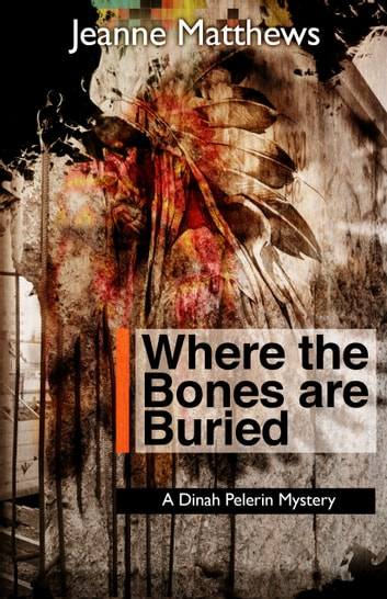 Where the Bones are Buried - A Dinah Pellerin Mystery ebook by Jeanne Matthews
