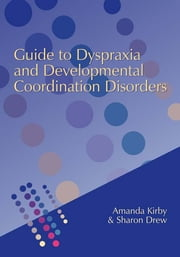 Guide to Dyspraxia and Developmental Coordination Disorders ebook by Andrew Kirby,Sharon Drew