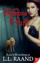 Shadow Hunt ebook by L.L. Raand