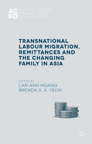 Transnational Labour Migration, Remittances and the Changing Family in Asia ebook by Lan Anh Hoang,Brenda S. A. Yeoh