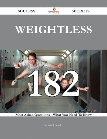 Weightless 182 Success Secrets - 182 Most Asked Questions On Weightless - What You Need To Know ebook by Melissa Schroeder