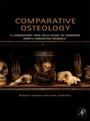 Comparative Osteology - A Laboratory and Field Guide of Common North American Animals ebook by Bradley Adams, Pam Crabtree
