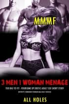 MMMF 3 Men, 1 Woman Menage, Too Big to Fit – Foursome DP Erotic Adult Sex Short Story - Hotwife's Forbidden Younger Male Milf Cuckold, #1 ebook by ALL HOLES