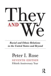 They and We - Racial and Ethnic Relations in the United States-And Beyond ebook by Peter I. Rose