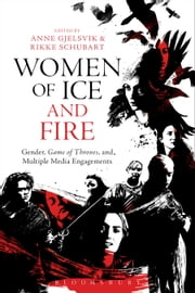 Women of Ice and Fire - Gender, Game of Thrones and Multiple Media Engagements ebook by Anne Gjelsvik,Rikke Schubart