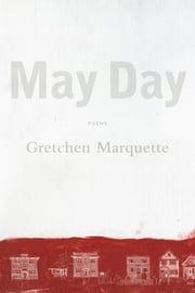 May Day - Poems ebook by Gretchen Marquette