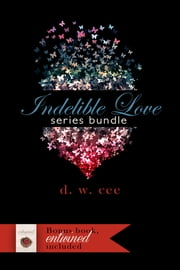 Indelible Love Series + Entwined Bundle ebook by DW Cee