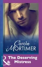 The Deserving Mistress (Mills & Boon Modern) ebook by Carole Mortimer