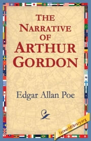 The Narrative Of Arthur Gordon ebook by Poe, Edgar, Allan