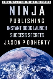 Ninja Publishing - Instant Book Launch Success Secrets ebook by Jason P Doherty
