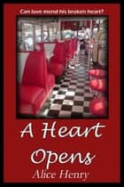 A Heart Opens ebook by Alice Henry