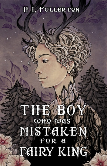 The Boy Who Was Mistaken for a Fairy King ebook by HL Fullerton