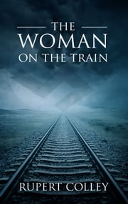 The Woman on the Train ebook by Rupert Colley