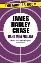 Hand Me a Fig-Leaf ebook by James Hadley Chase