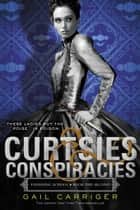 Curtsies & Conspiracies ebook by Gail Carriger