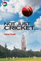 Not Just Cricket... ebook by Vikram Dravid