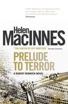 Prelude to Terror - A Robert Renwick Novel ebook by Helen MacInnes