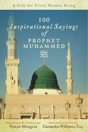 100 Inspirational Sayings of Prophet Muhammed - A Gift For Every Human Being ebook by Nazim Mangera