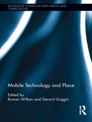 Mobile Technology and Place ebook by Rowan Wilken,Gerard Goggin