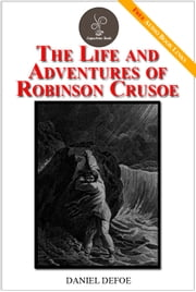 The Life and Adventures of Robinson Crusoe - (FREE Audiobook Included!) ebook by Daniel Defoe