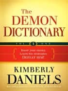 The Demon Dictionary Volume One ebook by Kimberly Daniels