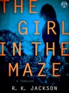 The Girl in the Maze - A Thriller ebook by