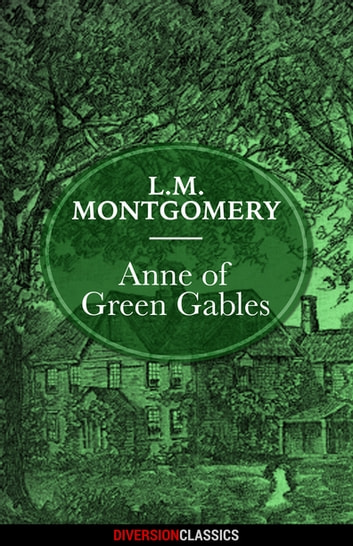 Anne of Green Gables (Diversion Classics) ebook by L.M. Montgomery