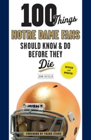 100 Things Notre Dame Fans Should Know & Do Before They Die ebook by John Heisler,Bryant Young,Frank Stams