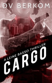 Cargo: A Leine Basso Thriller ebook by DV Berkom