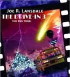 The Drive-In 3 - The Bus Tour ebook by Joe R. Lansdale