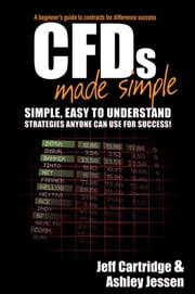 CFDs Made Simple - A Beginner's Guide to Contracts for Difference Success ebook by Jeff Cartridge,Ashley Jessen
