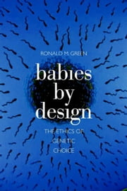 Babies by Design:The Ethics of Genetic Choice ebook by Green, Ronald M.