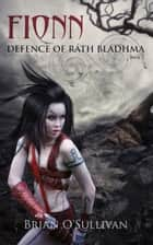 Fionn: Defence of Rath Bladhma ebook by Brian O'Sullivan