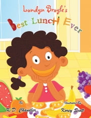 Londyn Broyle's Best Lunch Ever ebook by K. D. Chandler
