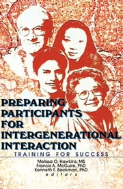 Preparing Participants for Intergenerational Interaction - Training for Success ebook by Melissa Hawkins,Kenneth Backman,Francis A Mcguire