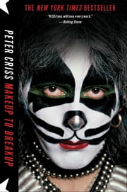 Makeup to Breakup - My Life In and Out of Kiss ebook by Peter Criss,Larry Sloman