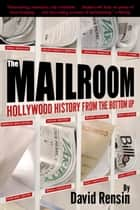 The Mailroom - Hollywood History from the Bottom Up ebook by David Rensin