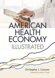 The American Health Economy Illustrated ebook by Christopher J. Conover