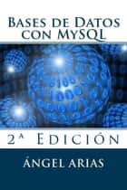 Bases de Datos con MySQL: 2º Edición ebook by Ángel Arias