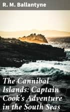 The Cannibal Islands: Captain Cook's Adventure in the South Seas ebook by