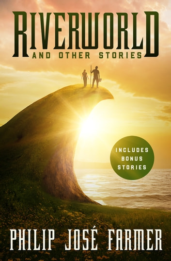 Riverworld and Other Stories - And Other Stories ebook by Philip José Farmer