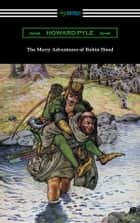 The Merry Adventures of Robin Hood (Illustrated) ebook by Howard Pyle