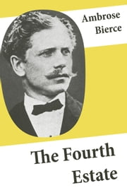 The Fourth Estate (4 Satirical Stories about Journalists and Politicians) ebook by Ambrose Bierce